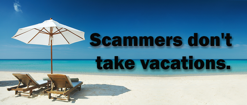 Scammers Dont Take Vacations